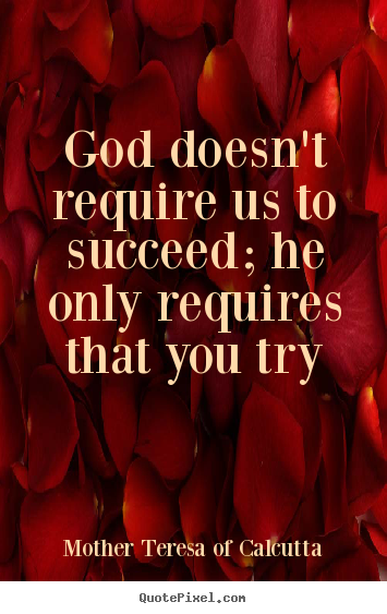 Success quote - God doesn't require us to succeed; he only requires..