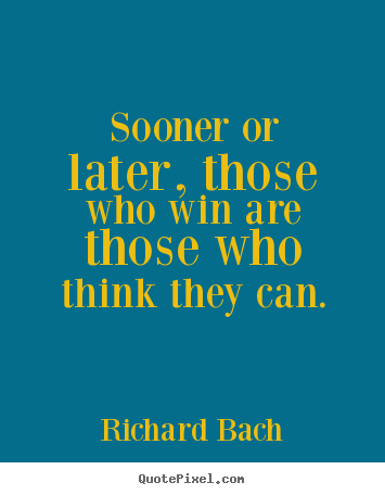 Sooner or later, those who win are those.. Richard Bach best success quotes