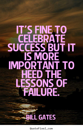 Create custom poster quotes about success - It's fine to celebrate success but it is more important..