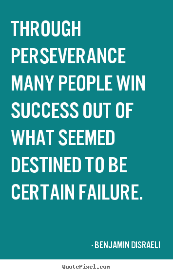 Quotes about success - Through perseverance many people win success out of what seemed destined..
