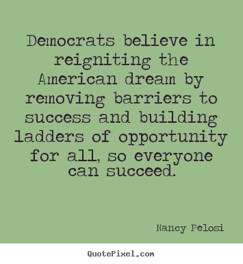 Create custom poster quote about success - Democrats believe in reigniting the american..