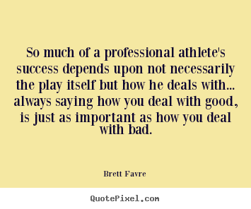 Success quotes - So much of a professional athlete's success..