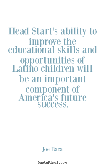 Success quotes - Head start's ability to improve the educational skills and opportunities..