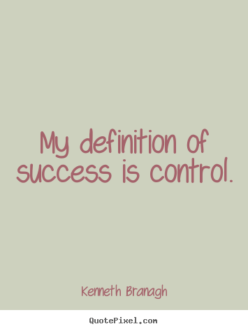 Quotes about success - My definition of success is control.