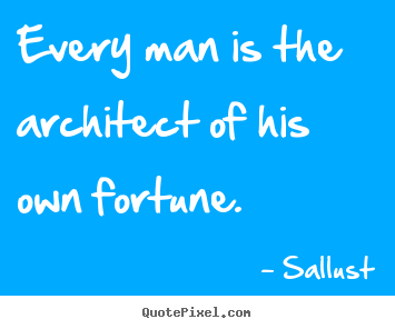 Design your own picture quotes about success - Every man is the architect of his own fortune.