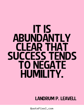 Landrum P. Leavell poster quotes - It is abundantly clear that success tends to negate.. - Success quotes