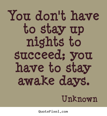 Customize poster quotes about success - You don't have to stay up nights to succeed;..