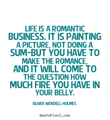Success sayings - Life is a romantic business. it is painting a picture, not doing a sum-but..