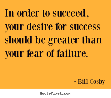 Success quotes - In order to succeed, your desire for success should be greater than your..