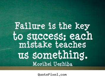 Success quotes - Failure is the key to success; each mistake teaches..