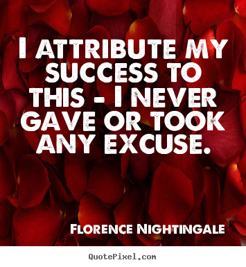 I attribute my success to this - i never gave.. Florence Nightingale  success quote