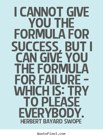 Success quotes - I cannot give you the formula for success,..
