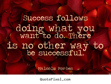 Quotes about success - Success follows doing what you want to do. there is no other way..