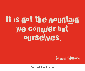 Quote about success - It is not the mountain we conquer but ourselves.