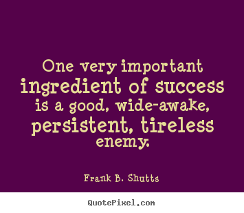 Success quotes - One very important ingredient of success is a good,..