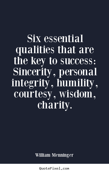 Six essential qualities that are the key to success: sincerity,.. William Menninger famous success quotes