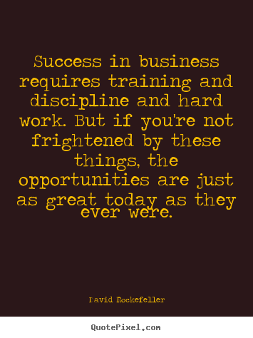 How to make image quote about success - Success in business requires training and discipline and hard..
