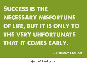 Design custom picture quotes about success - Success is the necessary misfortune of life, but it is only..