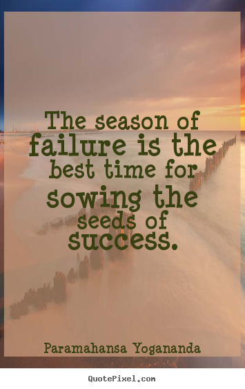 Paramahansa Yogananda picture quotes - The season of failure is the best time for.. - Success quotes