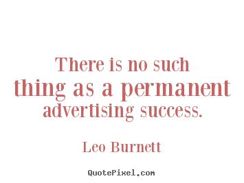 Success quotes - There is no such thing as a permanent advertising..