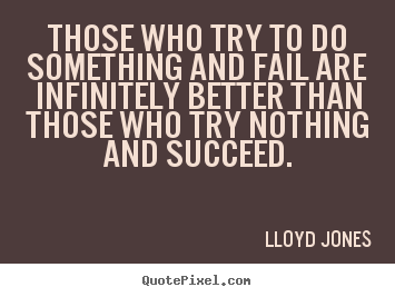 Lloyd Jones image quotes - Those who try to do something and fail are infinitely.. - Success quote
