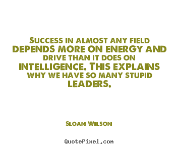Make picture quote about success - Success in almost any field depends more on energy and drive..