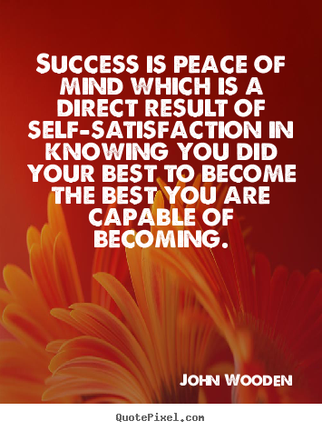 Quotes about success - Success is peace of mind which is a direct result of self-satisfaction..