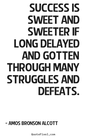 Success quotes - Success is sweet and sweeter if long delayed..