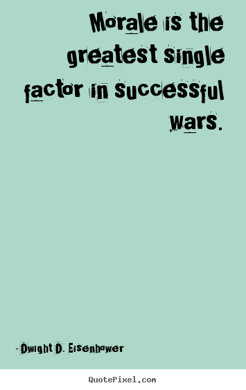 Morale is the greatest single factor in successful.. Dwight D. Eisenhower best success quote