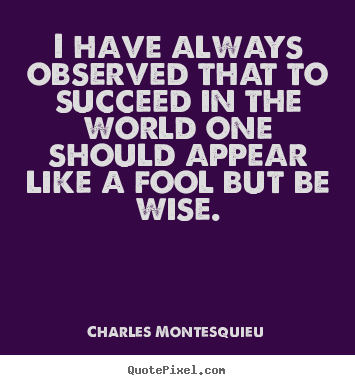 Diy picture quotes about success - I have always observed that to succeed in the world..