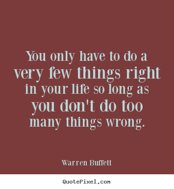 You only have to do a very few things right.. Warren Buffett top success quote