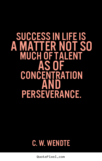 Quotes about success - Success in life is a matter not so much of..