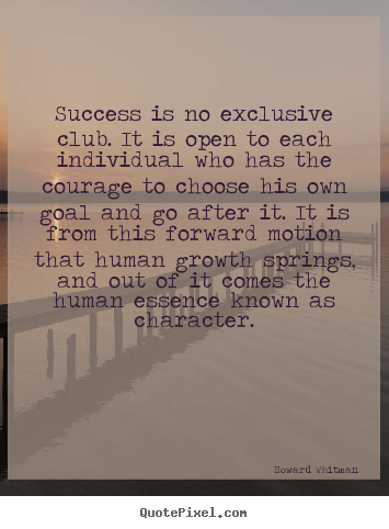 Success is no exclusive club. it is open to each individual.. Howard Whitman  success quotes