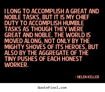 Helen Keller picture quotes - I long to accomplish a great and noble tasks, but it is.. - Success quotes