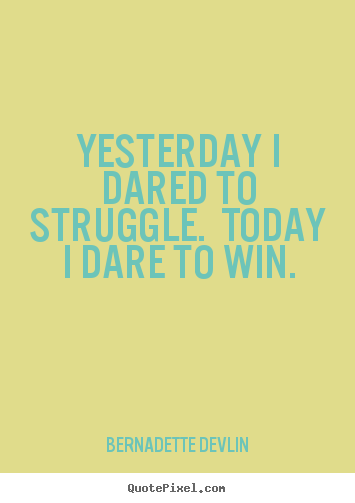 Success quotes - Yesterday i dared to struggle. today i dare..