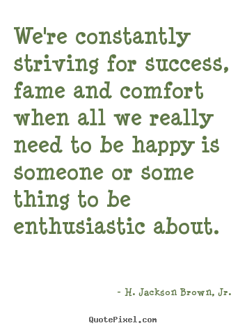 Quote about success - We're constantly striving for success, fame and..