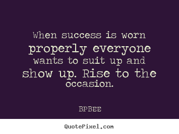 When success is worn properly everyone wants.. BPBEE good success quote