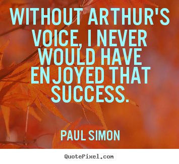 How to make picture quotes about success - Without arthur's voice, i never would have enjoyed..