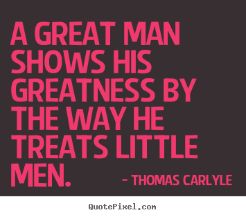 Design picture quotes about success - A great man shows his greatness by the way he treats..