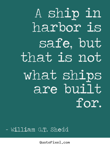 Quotes about success - A ship in harbor is safe, but that is not what ships are..