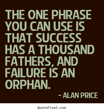 Success quotes - The one phrase you can use is that success has..