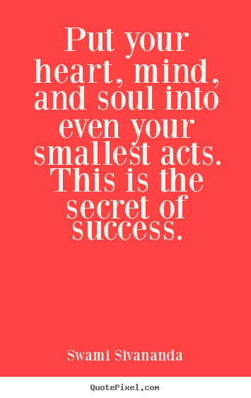 Create picture quotes about success - Put your heart, mind, and soul into even your..