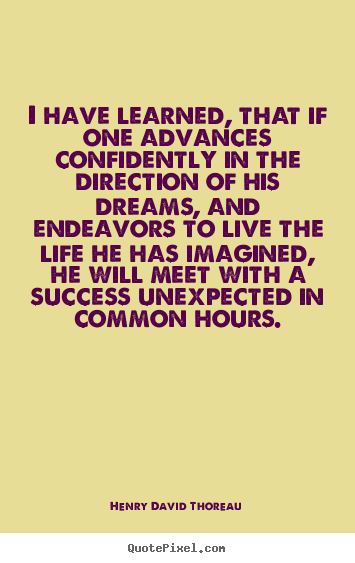 Henry David Thoreau photo quotes - I have learned, that if one advances confidently in the direction of.. - Success quotes