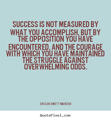 Orison Swett Marden picture sayings - Success is not measured by what you accomplish, but.. - Success quote