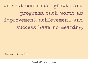 Make custom picture quotes about success - Without continual growth and progress, such words..