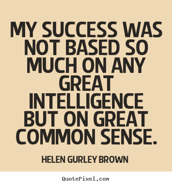 Quote about success - My success was not based so much on any great..