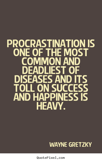 Wayne Gretzky picture quotes - Procrastination is one of the most common and deadliest.. - Success quotes