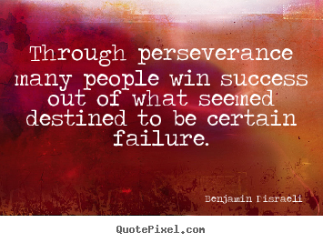 Success quote - Through perseverance many people win success out of what seemed destined..