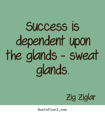 Make personalized image quote about success - Success is dependent upon the glands - sweat glands.