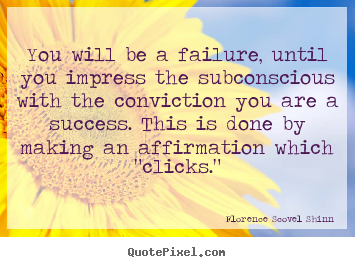 Florence Scovel Shinn picture quotes - You will be a failure, until you impress the.. - Success quote